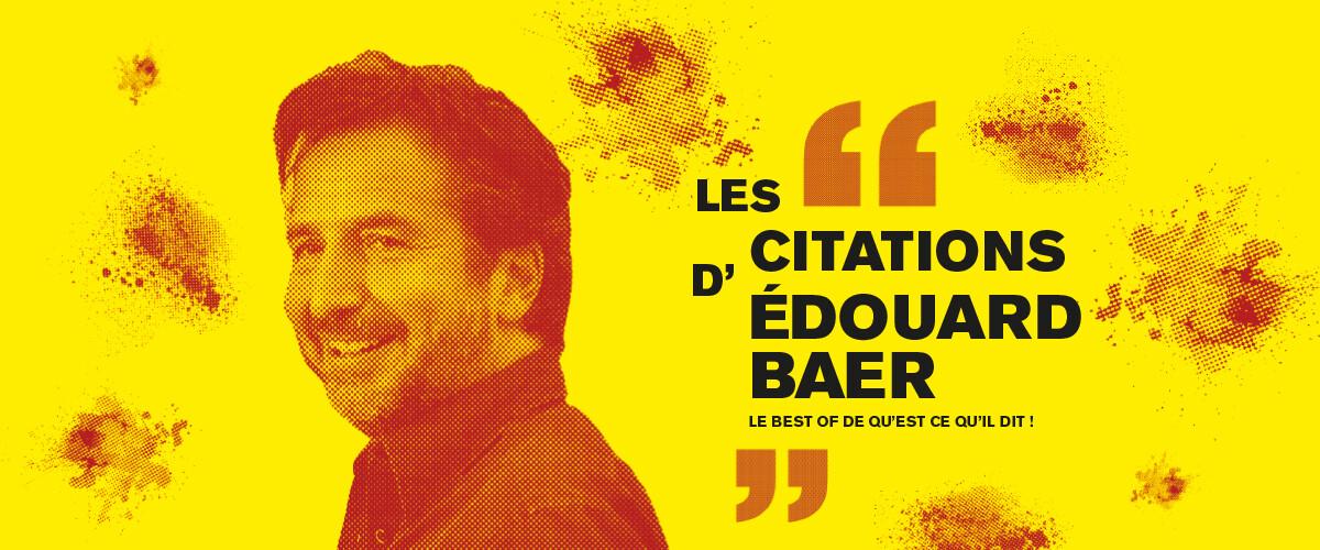 Les citations d'Édouard Baer