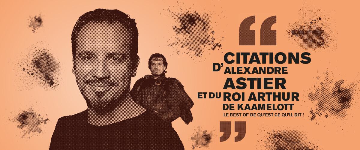 Les citations d'Alexandre Astier (et du roi Arthur de Kaamelott)